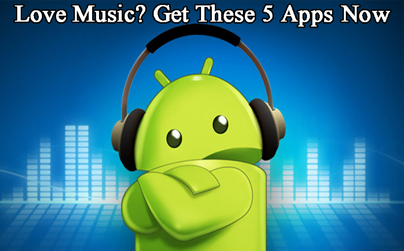 Love Music? Get These 5 Music Apps Now