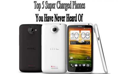 Top 5 Super Charged Phones You Have Never Heard Of